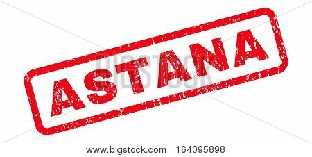 Astana text rubber seal stamp watermark. Tag inside rounded rectangular shape with grunge design and unclean texture. Slanted glyph red ink sticker on a white background.