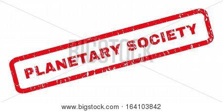 Planetary Society text rubber seal stamp watermark. Caption inside rounded rectangular shape with grunge design and dust texture. Slanted glyph red ink sticker on a white background.