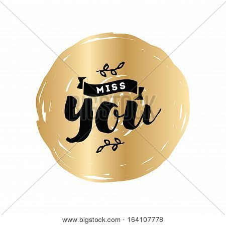 Miss you inscription. Romantic inspirational quote. Typography for valentines day poster, invitation, greeting card or t-shirt. Vector lettering, calligraphy design. Text background