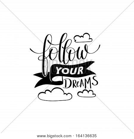 follow your dreams handwritten calligraphy lettering quote to design greeting card, poster, banner, printable wall art, t-shirt and other, vector illustration