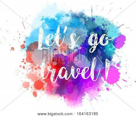 Multicolored water splash with travel message for your designs