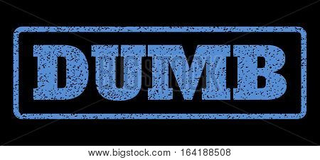 Blue rubber seal stamp with Dumb text. Vector message inside rounded rectangular shape. Grunge design and dirty texture for watermark labels. Horisontal sticker on a black background.