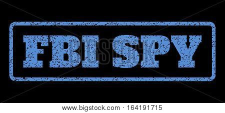 Blue rubber seal stamp with FBI Spy text. Vector message inside rounded rectangular frame. Grunge design and scratched texture for watermark labels. Horisontal sticker on a black background.