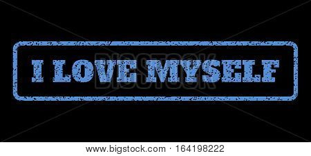Blue rubber seal stamp with I Love Myself text. Vector caption inside rounded rectangular frame. Grunge design and scratched texture for watermark labels. Horisontal emblem on a black background.