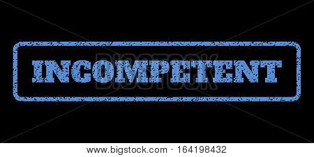 Blue rubber seal stamp with Incompetent text. Vector tag inside rounded rectangular banner. Grunge design and unclean texture for watermark labels. Horisontal sign on a black background.