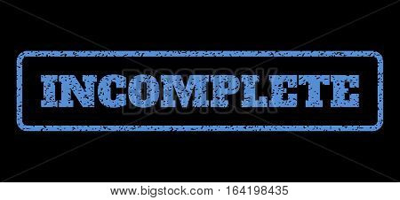 Blue rubber seal stamp with Incomplete text. Vector message inside rounded rectangular shape. Grunge design and dust texture for watermark labels. Horisontal sign on a black background.