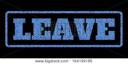 Blue rubber seal stamp with Leave text. Vector message inside rounded rectangular shape. Grunge design and dust texture for watermark labels. Horisontal sticker on a black background.