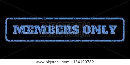 Blue rubber seal stamp with Members Only text. Vector message inside rounded rectangular frame. Grunge design and scratched texture for watermark labels. Horisontal sign on a black background.