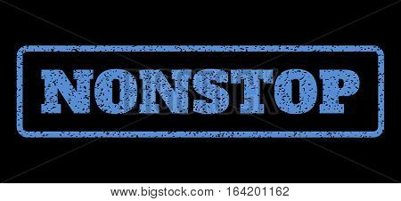 Blue rubber seal stamp with Nonstop text. Vector tag inside rounded rectangular frame. Grunge design and dirty texture for watermark labels. Horisontal emblem on a black background.