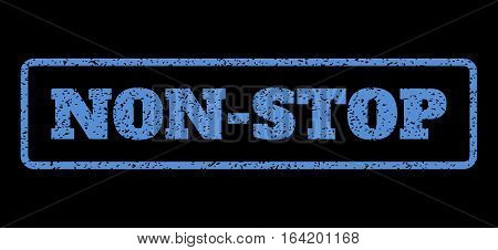 Blue rubber seal stamp with Non-Stop text. Vector message inside rounded rectangular frame. Grunge design and scratched texture for watermark labels. Horisontal sign on a black background.