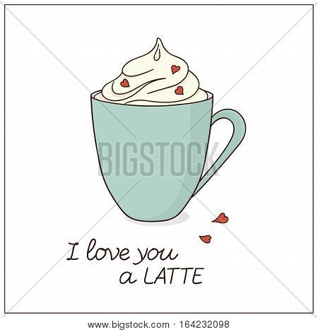 Cup of coffee with whipped cream and small hearts decoration. I love you a latte lettering. Valentine