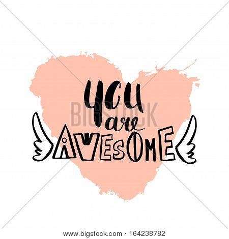 You are awesome pomantic quote with big heart. Greeting template for Valentine's day. Unique Hand lettering.