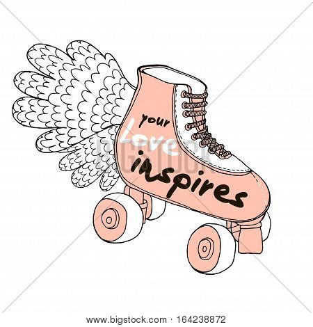 Your Love inspires. Love quote on retro hand drawn roller skates. Romantic Hand lettering. Background for wedding save the date Valentine's Day etc. Vector Illustration