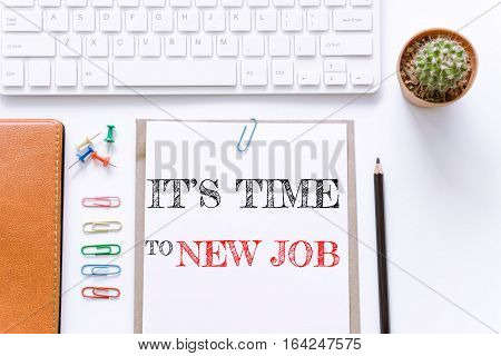 Text It's time to new job on white paper background / business concept