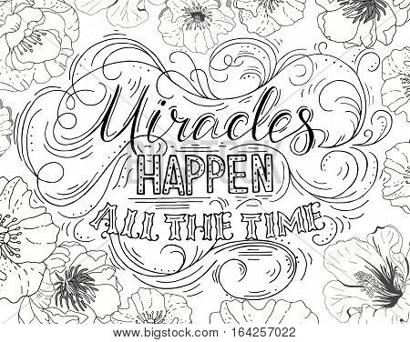 Miracles happen all the time. Black hand drawn vector phrase isolated on white background with flowers. Lettering for posters cards design t-short.