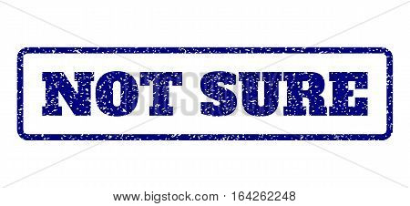 Navy Blue rubber seal stamp with Not Sure text. Vector caption inside rounded rectangular banner. Grunge design and dust texture for watermark labels. Horisontal emblem on a white background.