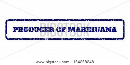 Navy Blue rubber seal stamp with Producer Of Marihuana text. Vector message inside rounded rectangular shape. Grunge design and unclean texture for watermark labels.