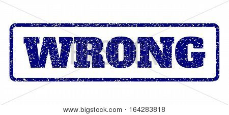 Navy Blue rubber seal stamp with Wrong text. Vector tag inside rounded rectangular frame. Grunge design and scratched texture for watermark labels. Horisontal sign on a white background.
