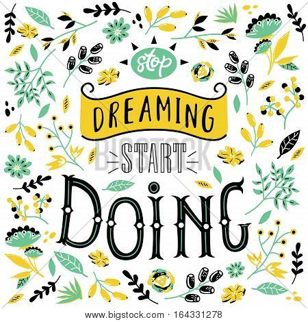 Card with motivation quote Stop dreaming start doing. Vector poster with hand drawn lettering and natural objects.