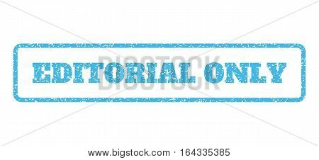 Light Blue rubber seal stamp with Editorial Only text. Vector caption inside rounded rectangular frame. Grunge design and dirty texture for watermark labels. Horisontal emblem on a white background.