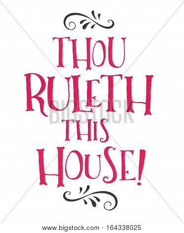 Thou Ruleth This House Fun Modern Hand Lettering Style Typography Design i Bright Pink with design ornament accents on top and bottom in black