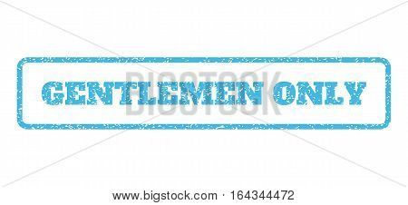 Light Blue rubber seal stamp with Gentlemen Only text. Vector tag inside rounded rectangular banner. Grunge design and dirty texture for watermark labels. Horisontal sticker on a white background.
