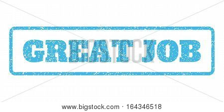 Light Blue rubber seal stamp with Great Job text. Vector caption inside rounded rectangular shape. Grunge design and unclean texture for watermark labels. Horisontal emblem on a white background.