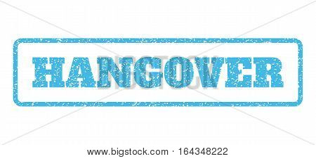 Light Blue rubber seal stamp with Hangover text. Vector message inside rounded rectangular banner. Grunge design and scratched texture for watermark labels. Horisontal sticker on a white background.