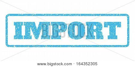 Light Blue rubber seal stamp with Import text. Vector message inside rounded rectangular banner. Grunge design and dirty texture for watermark labels. Horisontal emblem on a white background.