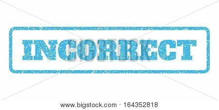 Light Blue rubber seal stamp with Incorrect text. Vector caption inside rounded rectangular shape. Grunge design and dust texture for watermark labels. Horisontal sticker on a white background.