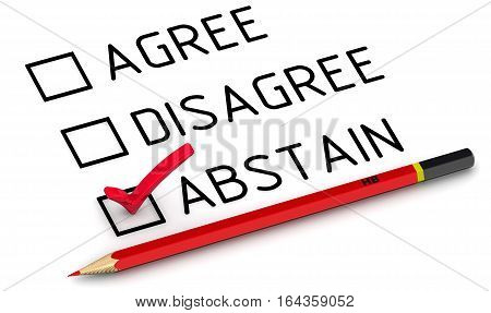 "Abstain. Selecting an item in the survey. Items for voting: agree disagree abstain on a white surface with a red pencil. Selecting ""abstain"". Isolated. 3D Illustration poster"
