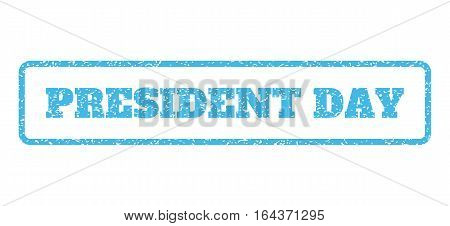 Light Blue rubber seal stamp with President Day text. Vector message inside rounded rectangular shape. Grunge design and dirty texture for watermark labels. Horisontal emblem on a white background.