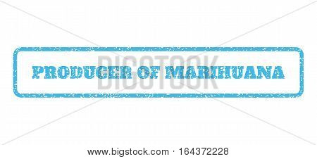 Light Blue rubber seal stamp with Producer Of Marihuana text. Vector message inside rounded rectangular frame. Grunge design and dirty texture for watermark labels.