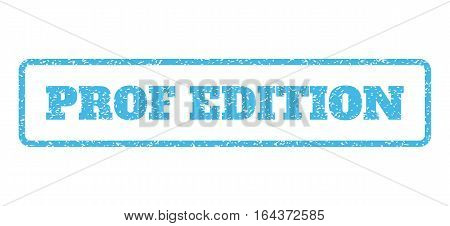 Light Blue rubber seal stamp with Prof Edition text. Vector tag inside rounded rectangular frame. Grunge design and dirty texture for watermark labels. Horisontal sign on a white background.