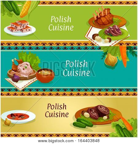 Polish cuisine meat and vegetable dishes menu banner set with baked pork ribs, beef roll and duck with bacon and mushroom sauce, beet bean soup, pickled cabbage soup, headcheese and cookie with nuts