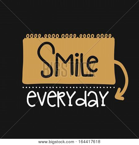 Vector poster with phrase decor elements. Typography card, image with lettering. Design for t-shirt and prints. Smile everyday.
