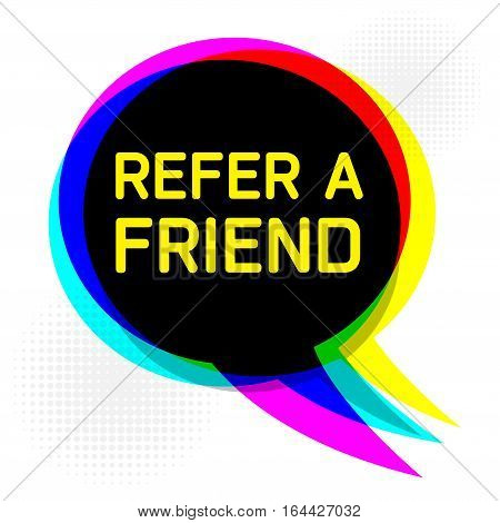 Speech Bubble in Pop-Art Style business concept with text Refer a Friend vector illustration