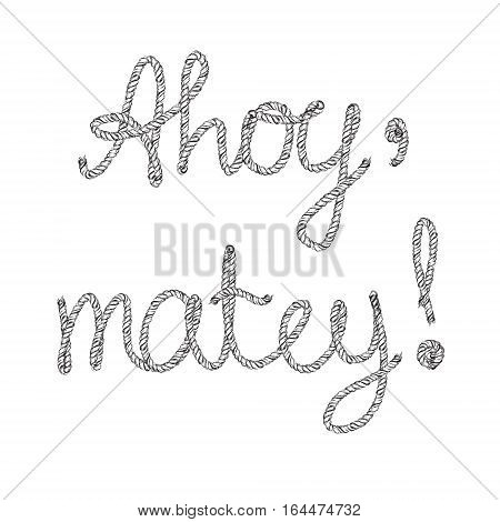 Ahoy, matey! Rope lettering hand drawn vector illustration