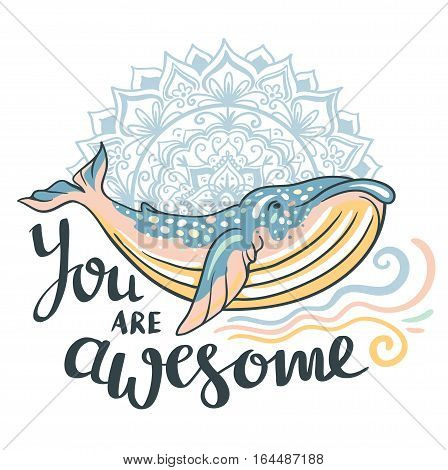 Cute whale. Awesome whale on marine background with waves and mandala in vector. Lovely childish print in stylish colors with phrase