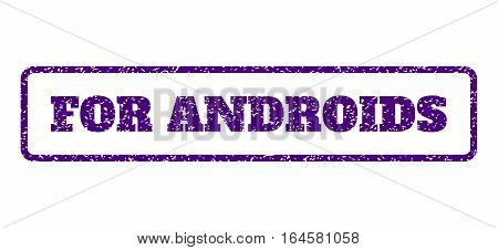 Indigo Blue rubber seal stamp with For Androids text. Vector tag inside rounded rectangular frame. Grunge design and dust texture for watermark labels. Horisontal sticker on a white background.
