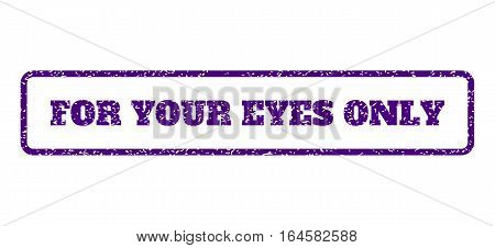 Indigo Blue rubber seal stamp with For Your Eyes Only text. Vector caption inside rounded rectangular banner. Grunge design and scratched texture for watermark labels.