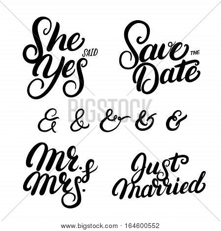 Set of hand written lettering wedding quotes. Save the date. She said yes. Just married. Mr and Mrs. Ampersands for wedding invitation. Vector illustration.