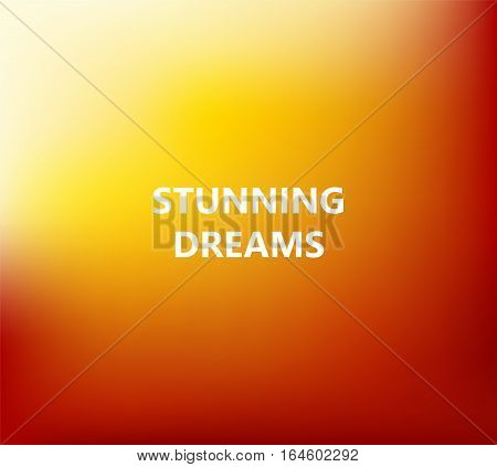 Orange abstract blurred background with the phrase Stunning Dreams. Vector illustration.