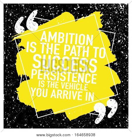 Motivational Inspirational Quote Poster Design Concept / Ambition is the path to success persistence is the vehicle you arrive in