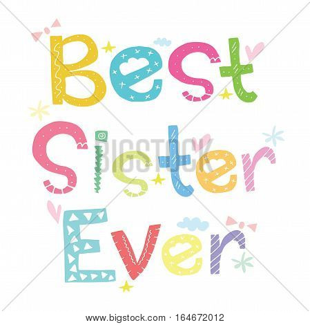 Best Sister Ever / Greeting invitation birthday card poster background design