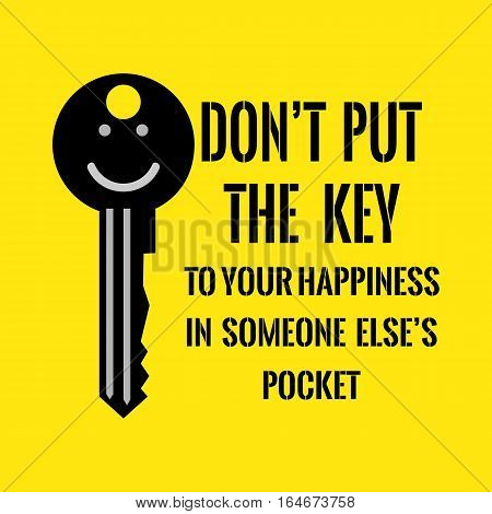 Motivational quote. Don't put the key to your happiness in someone else's pocket. On yellow background.