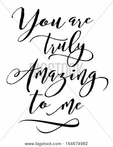 You are truly amazing to me calligraphy typography art poster, black on white
