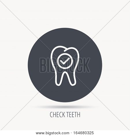 Check tooth icon. Stomatology sign. Dental care symbol. Round web button with flat icon. Vector