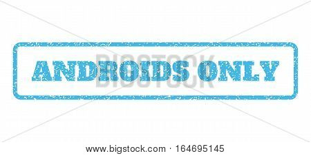 Light Blue rubber seal stamp with Androids Only text. Vector caption inside rounded rectangular shape. Grunge design and scratched texture for watermark labels.