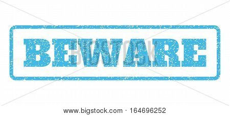 Light Blue rubber seal stamp with Beware text. Vector message inside rounded rectangular shape. Grunge design and scratched texture for watermark labels. Horisontal sticker on a white background.